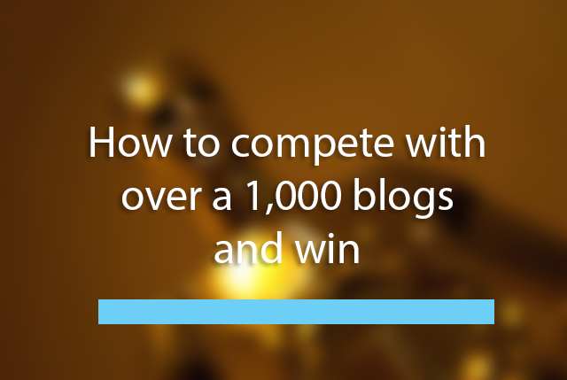 blogpostHow to compete with over a 1,000 blogs and win (including scripts and tools)