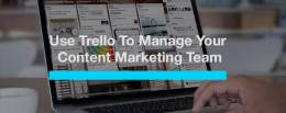 HOW TO USE TRELLO TO MANAGE YOUR CONTENT MARKETING TEAM